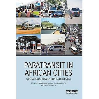 Paratransit in African Cities  Operations Regulation and Reform by Behrens & Roger