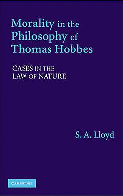 Morality in the Philosophy of Thomas Hobbes Cases in the Law of Nature by Lloyd & S. A.
