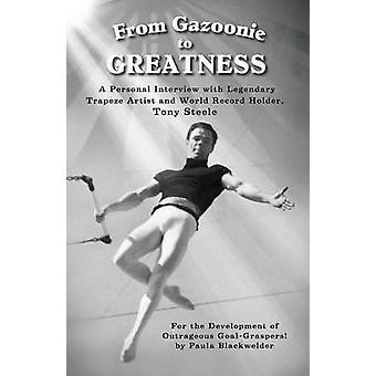 De Gazoonie à la grandeur personnelle entretien avec trapéziste légendaire et World Record titulaire Tony Steele de Blackwelder & Paula S