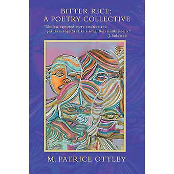 Bitter Rice A Poetry Collective by Ottley & M. Patrice