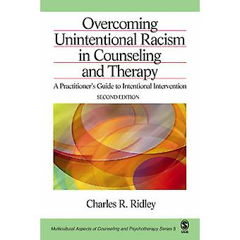 Superando o racismo não intencional no aconselhamento e terapia A praticantes guia para intervenção intencional por Ridley & Charles R.