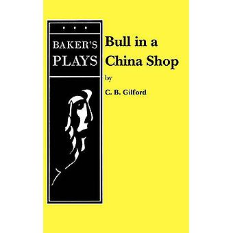 Bull in a China Shop by Gilford & C. B.