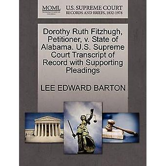Dorothy Ruth Fitzhugh Petitioner v. State of Alabama. U.S. Supreme Court Transcript of Record with Supporting Pleadings by BARTON & LEE EDWARD