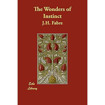 The Wonders of Instinct by Fabre & J.H.