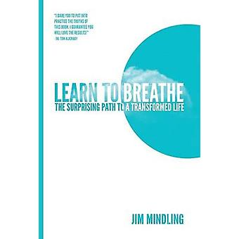 Learn to Breathe The Surprising Path to a Transformed Life by Mindling & Jim