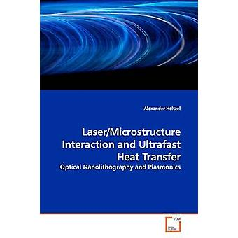 LaserMicrostructure Interaction and Ultrafast Heat  Transfer by Heltzel & Alexander