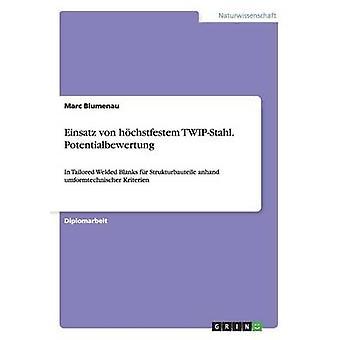 Einsatz von hchstfestem TWIPStahl. Potentialbewertung by Blumenau & Marc