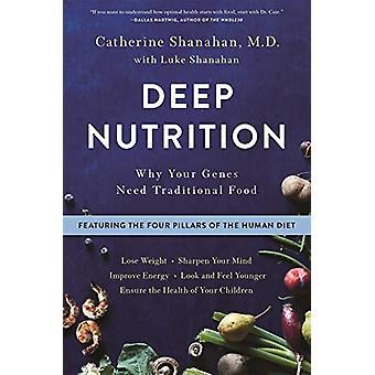 Deep Nutrition-miksi geenit Tarvitsetko perinteistä ruokaa Catherine Sha