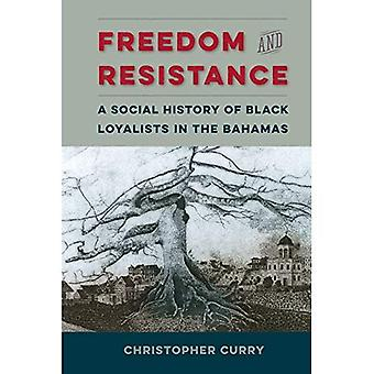 Freedom and Resistance: A Social History of Black Loyalists in the Bahamas (Contested Boundaries)