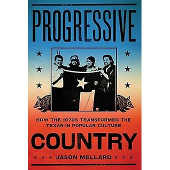 Progressive Country - How the 1970s Transformed the Texan in Popular C