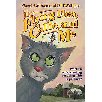 The Flying Flea - Callie and Me by Bill Wallace - Carol Wallace - 978