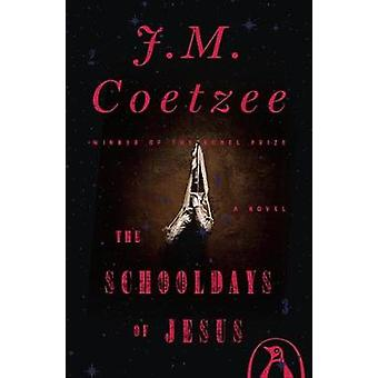 The Schooldays of Jesus by J. M. Coetzee - 9780735222670 Book
