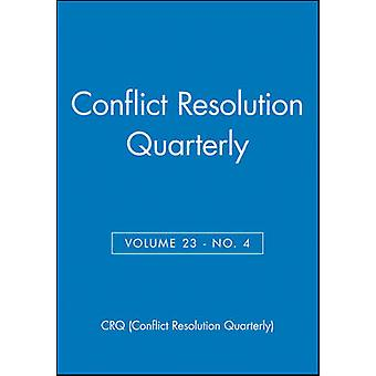 Conflict Resolution Quarterly - v. 23 - No. 4 by CRQ (Conflict Resolut