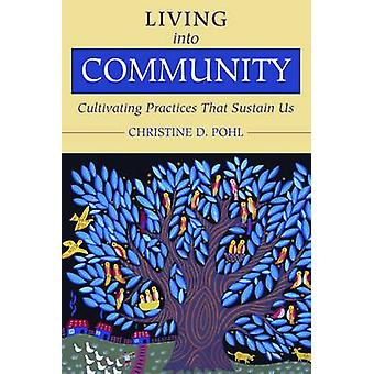 Living into Community - Cultivating Practices That Sustain Us by Chris