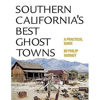 Southern California's Best Ghost Towns - A Practical Guide (New editio