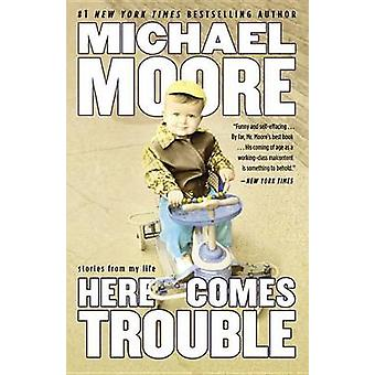 Here Comes Trouble - Stories from My Life by Michael Moore - 978145551