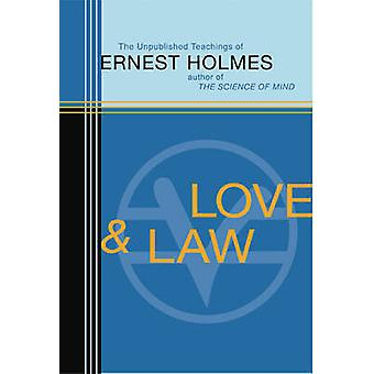 Love and Law - The Unpublished Teachings of Ernest Holmes by Ernest Ho