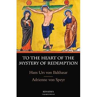 To the Heart of the Mystery of Redemption - A Synthesis by Hans Urs vo
