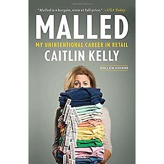 Malled - My Unintentional Career in Retail by Caitlin Kelly - 97815918