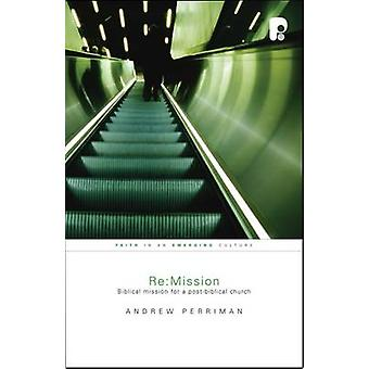 RE - Mission - Biblical Mission for a Postbiblical Church by Andrew Per
