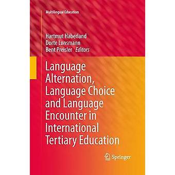 Language Alternation Language Choice and Language Encounter in International Tertiary Education by Haberland & Hartmut