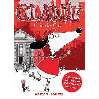Claude in the City by Alex T. Smith - 9780340998991 Book