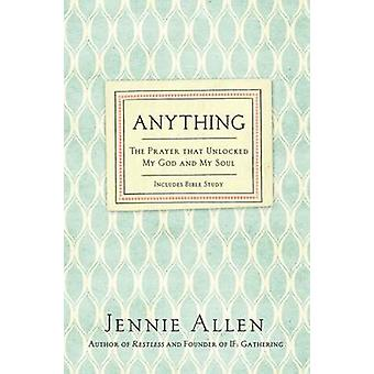 Anything - The Prayer That Unlocked My God and My Soul by Jennie Allen