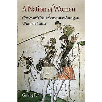 A Nation of Women - Gender and Colonial Encounters Among the Delaware