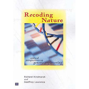 Recoding Nature - Critical Perspectives on Genetic Engineering by Rich