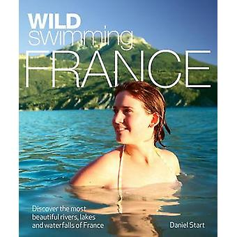 Wild Swimming France - Discover the Most Beautiful Rivers - Lakes and