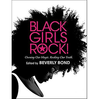 Black Girls Rock! - Owning Our Magic. Rocking Our Truth. by Beverly Bo