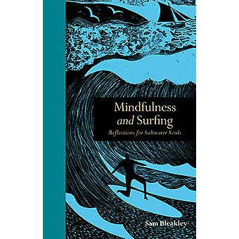 Mindfulness and Surfing - Reflections for Saltwater Souls by Sam Bleak
