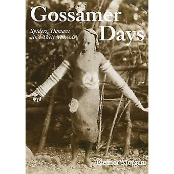 Gossamer Days - Spiders - Humans and Their Threads by Eleanor Morgan -