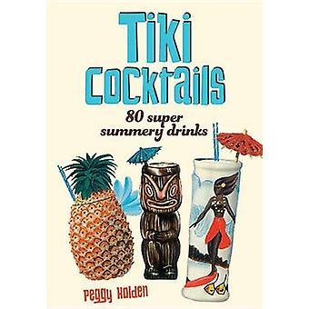 Tiki Cocktails - 200 Super Summery Drinks by David Adams - 97819254183