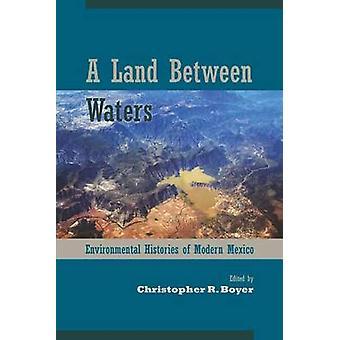 Landet mellan vatten - miljömässiga historier av moderna Mexico av Chri