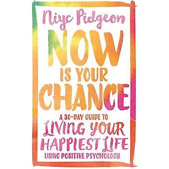 Voici votre Chance - un Guide de 30 jours à vivre votre vie plus heureuse à l'aide