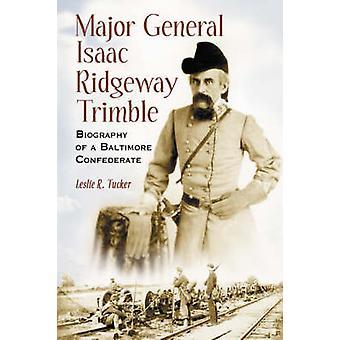 Generaal-majoor Isaac Ridgeway Trimble - biografie van een Baltimore Confed
