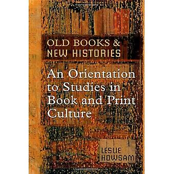 Old Books and New Histories: An Orientation to Studies in Book and Print Culture (Studies in Book & Print Culture)