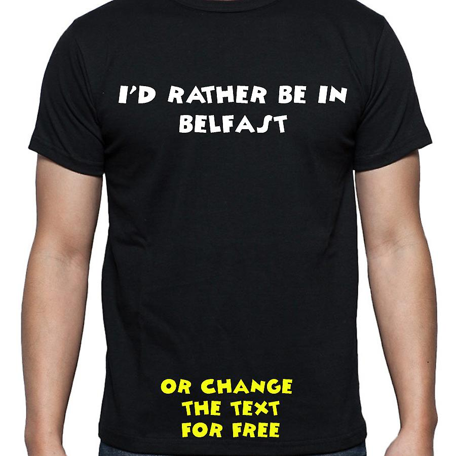 I'd Rather Be In Belfast Black Hand Printed T shirt