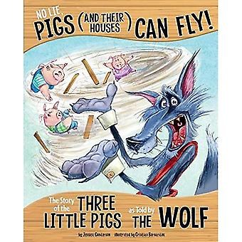No Lie, Pigs (and Their Houses) Can Fly!: The Story of the Three Little Pigs as Told by the Wolf (Other Side of...