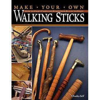 Make Your Own Walking Sticks by Charles Self
