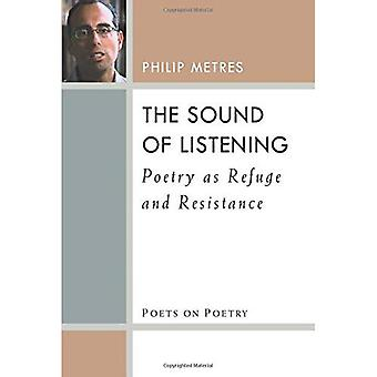 The Sound of Listening: Poetry as Refuge and Resistance (Poets On Poetry)