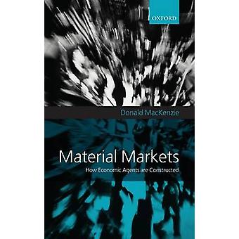 Material Markets How Economic Agents Are Constructed by MacKenzie & Donald