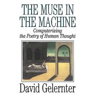 The Muse in the Machine Computerizing the Poetry of Human Thought by Gelernter & David