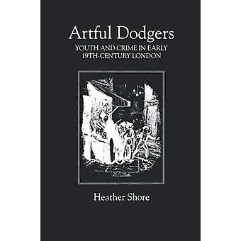 Artful Dodgers Youth and Crime in Early NineteenthCentury London by Shore & Heather