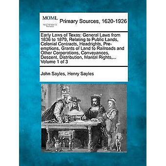 Premières lois des lois générale du Texas de 1836 à 1879 relatives aux terres publiques contrats coloniale Headrights préemptions concessions de terres aux chemins de fer et autre moyens de transport les sociétés descente D Sayles & John