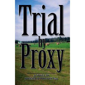 Trial by Proxy by Pollock & Esq Donald