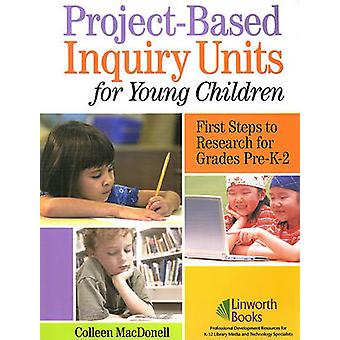 ProjectBased Inquiry Units for Young Children First Steps to Research for Grades PreK2 by MacDonell & Colleen