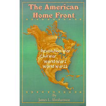De American Home Front Onafhankelijkheidsoorlog burgeroorlog Wereldoorlog I Wereldoorlog door Abrahamson & James L.