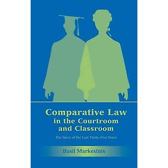 Komparativ rätt i rättssalen och klassrummet historien om de senaste ThirtyFive åren av Markesinis & basilika
